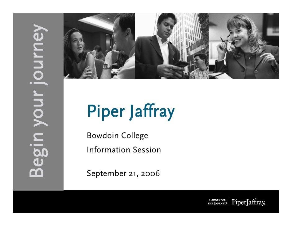 Begin your journey                        Piper Jaffray                      Bowdoin College                      Informat...