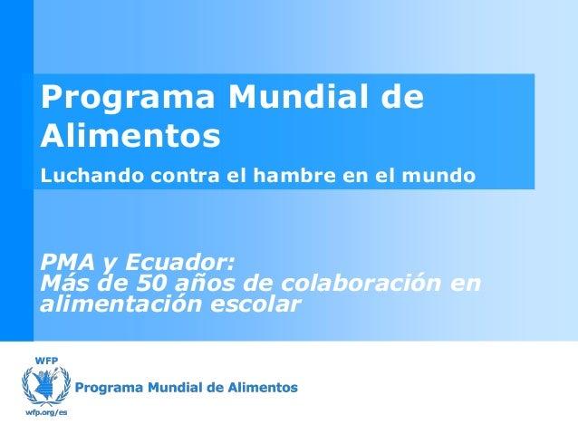 Evaluación de la Alimentación Escolar en Ecuador realizado por Nelson Ortega, Jefe de Operaciones, PMA