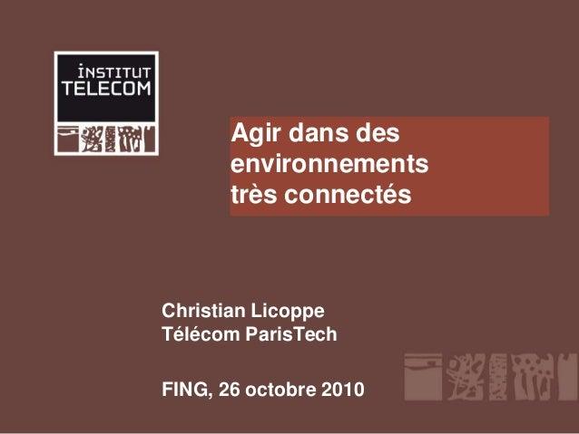 Agir dans des environnements très connectés Christian Licoppe Télécom ParisTech FING, 26 octobre 2010