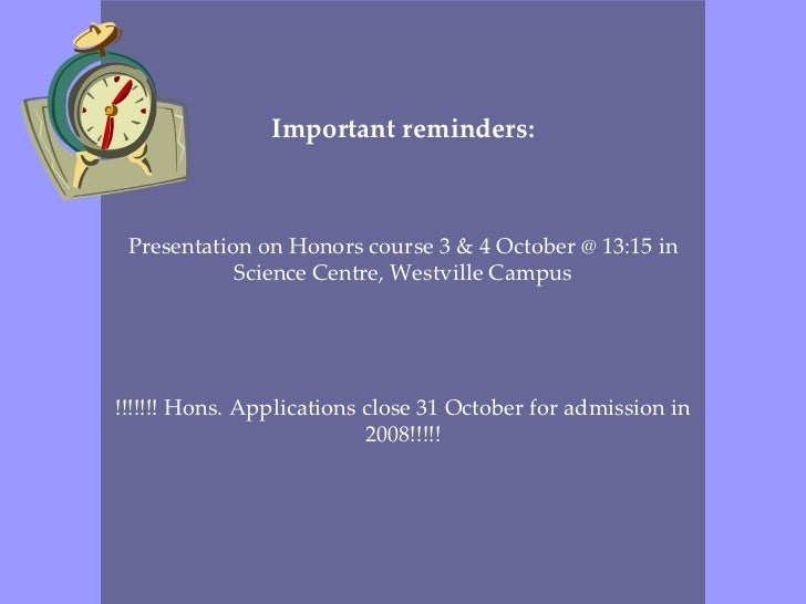 Important reminders: Presentation on Honors course 3 & 4 October @ 13:15 in Science Centre, Westville Campus !!!!!!! Hons....