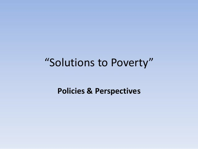 """""""Solutions to Poverty"""" Policies & Perspectives"""