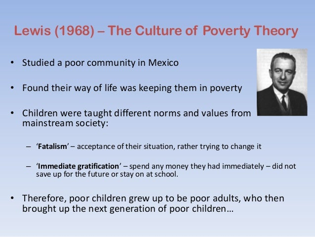 culture of poverty thesis - sociology I normally would not include a disclaimer in a sociological inquiry, but in   according to the culture of poverty thesis (in eitzen and baca-zinn,.