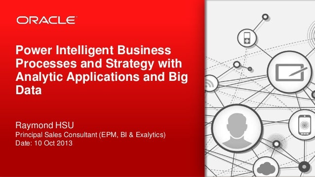 Copyright © 2013, Oracle and/or its affiliates. All rights reserved.2 Power Intelligent Business Processes and Strategy wi...