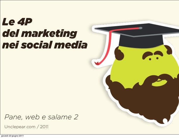 Le 4P del marketing nei social media   Pane, web e salame 2   Unclepear.com / 2011giovedì 23 giugno 2011