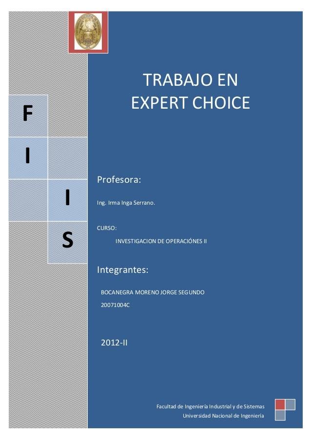 TRABAJO EN EXPERT CHOICE  F I  Profesora:  I S  Ing. Irma Inga Serrano.  CURSO: INVESTIGACION DE OPERACIÓNES II  Integrant...