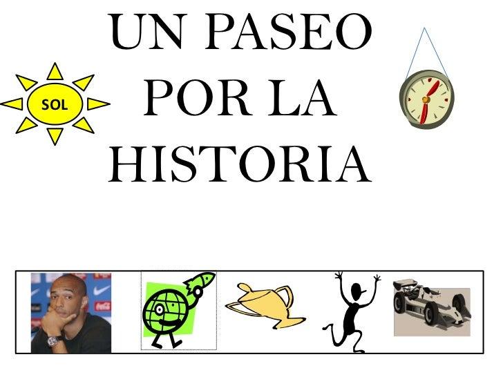 UN PASEO POR LA HISTORIA<br />SOL<br />