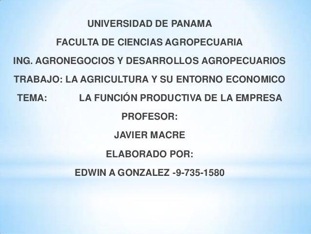 UNIVERSIDAD DE PANAMA FACULTA DE CIENCIAS AGROPECUARIA ING. AGRONEGOCIOS Y DESARROLLOS AGROPECUARIOS TRABAJO: LA AGRICULTU...