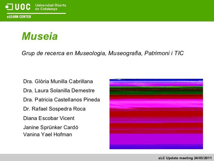 Museia Grup de recerca en Museologia, Museografia, Patrimoni i TIC   Dra. Glòria Munilla Cabrillana Dra. Laura Solanilla D...