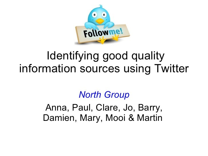 Identifying good quality information sources using Twitter North Group Anna, Paul, Clare, Jo, Barry, Damien, Mary, Mooi ...