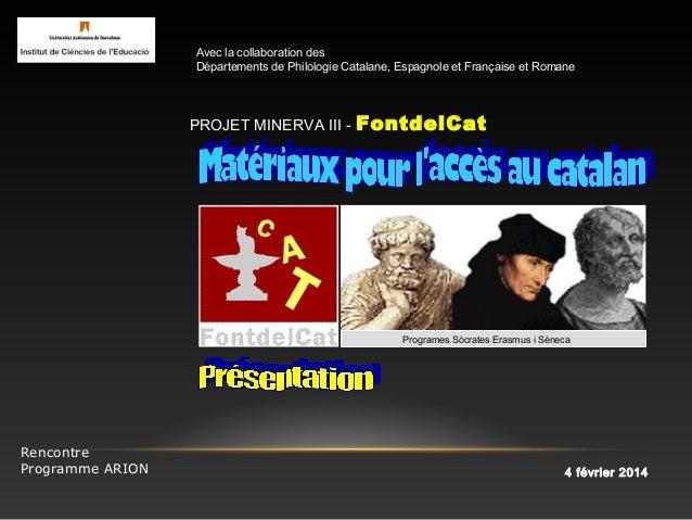 Programes Sòcrates Erasmus i Sèneca Rencontre Programme ARION Avec la collaboration des Départements de Philologie Catalan...