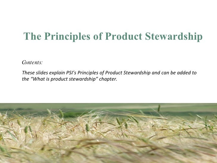 <ul><li>The Principles of Product Stewardship </li></ul>Contents:  These slides explain PSI's Principles of Product Stewar...