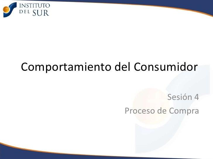Comportamiento del Consumidor<br />Sesión 4<br />Proceso de Compra<br />