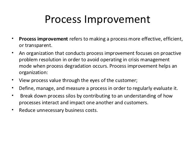 Process Improvement•   Process improvement refers to making a process more effective, efficient,    or transparent.•   An ...