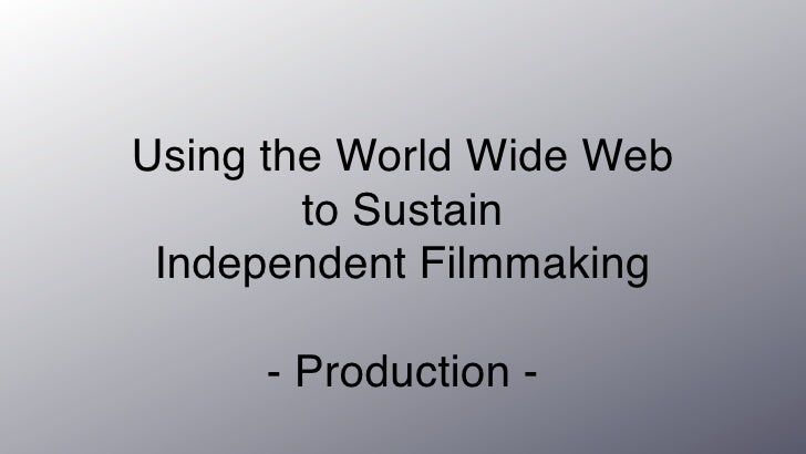 Using the World Wide Web         to Sustain  Independent Filmmaking       - Production -