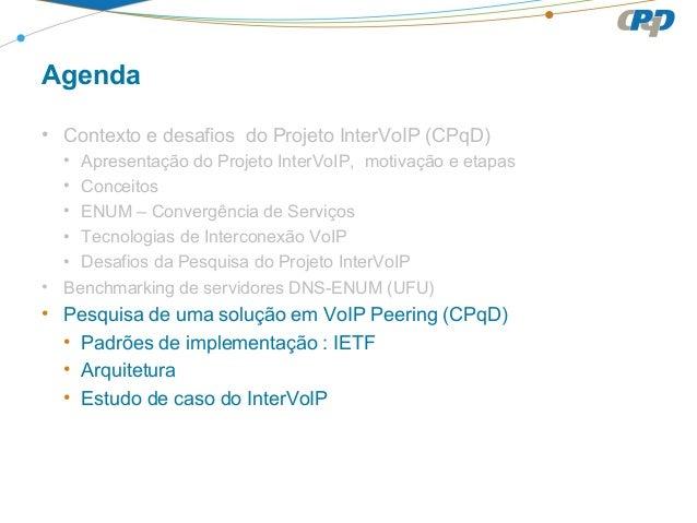 Agenda• Contexto e desafios do Projeto InterVoIP (CPqD)• Apresentação do Projeto InterVoIP, motivação e etapas• Conceitos•...