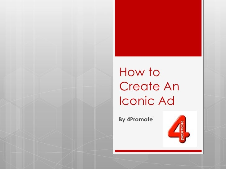 How to Create An Iconic Ad<br />By 4Promote<br />
