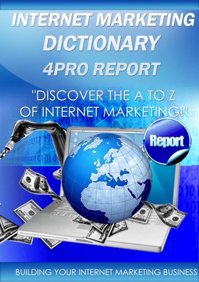 Internet Marketing Dictionary 4Pro ReportGet All Internet Marketing 4Pro Reports For Free!                     Page 1 of 35