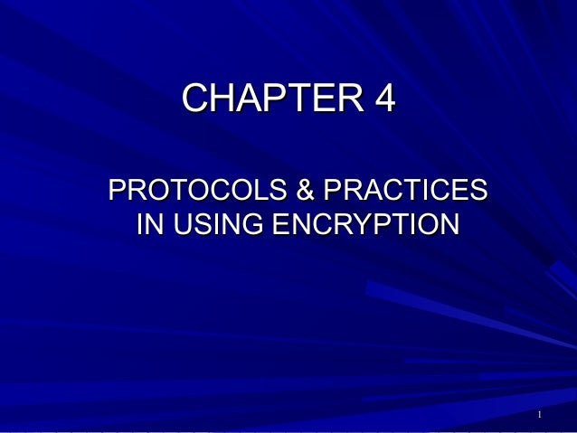 11 CHAPTER 4CHAPTER 4 PROTOCOLS & PRACTICESPROTOCOLS & PRACTICES IN USING ENCRYPTIONIN USING ENCRYPTION