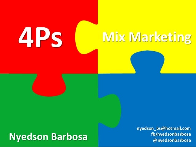 4Ps  Nyedson Barbosa  Mix Marketing  nyedson_bs@hotmail.com fb/nyedsonbarbosa  @nyedsonbarbosa