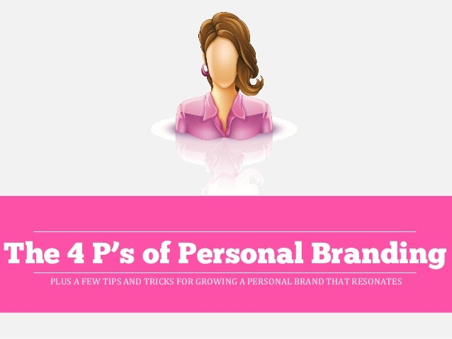 PLUS	   A	   FEW	   TIPS	   AND	   TRICKS	   FOR	   GROWING	   A	   PERSONAL	   BRAND	   THAT	   RESONATES	   	    The 4 P...