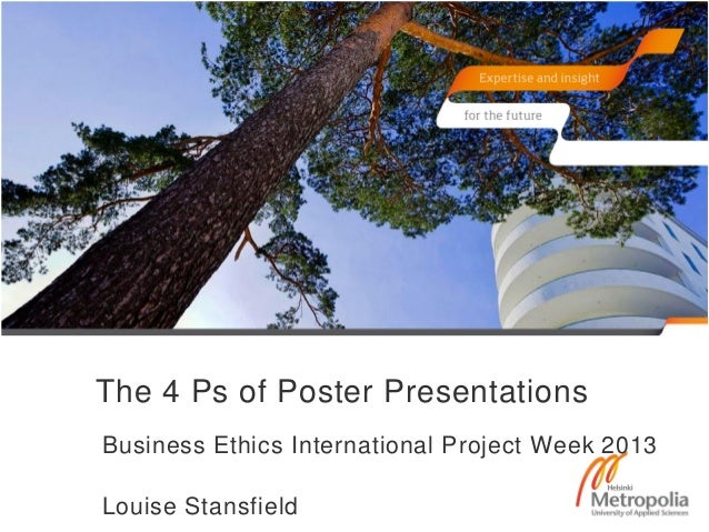 The 4 Ps of Poster PresentationsBusiness Ethics International Project Week 2013Louise Stansfield