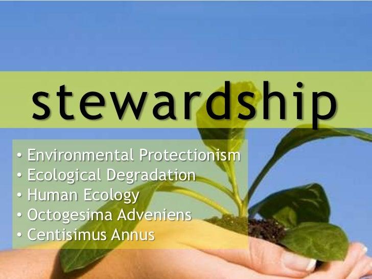 stewardship• Environmental Protectionism• Ecological Degradation• Human Ecology• Octogesima Adveniens• Centisimus Annus