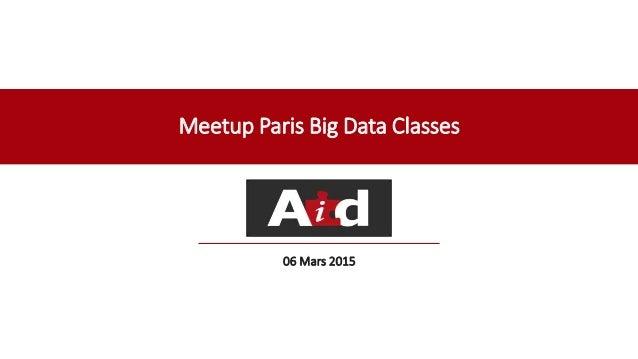 Meetup Paris Big Data Classes 06 Mars 2015