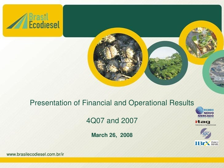 Presentation of Financial and Operational Results                                4Q07 and 2007                            ...
