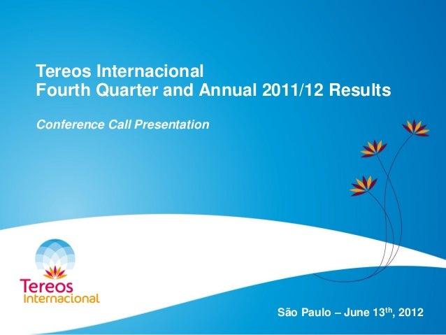 Tereos Internacional Fourth Quarter and Annual 2011/12 Results Conference Call Presentation São Paulo – June 13th, 2012