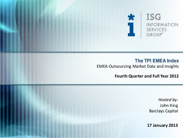 The TPI EMEA IndexEMEA Outsourcing Market Data and Insights        Fourth Quarter and Full Year 2012                      ...