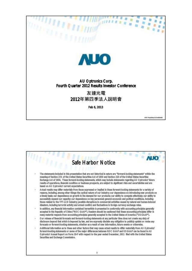 AUO Proprietary & ConfidentialAU Optronics Corp.Fourth Quarter 2012 Results Investor Conference2012Feb 6, 2013AUO Propriet...