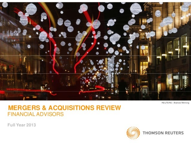REUTERS / Andrew Winning  MERGERS & ACQUISITIONS REVIEW FINANCIAL ADVISORS Full Year 2013