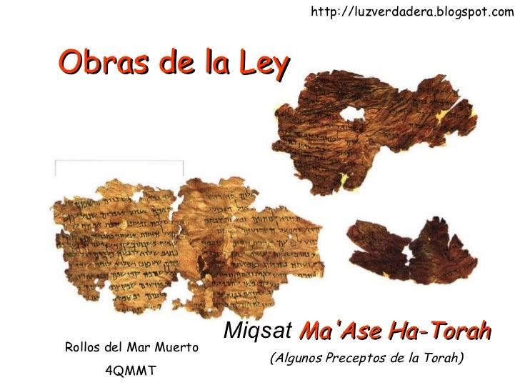 Obras de la Ley Miqsat   Ma'Ase Ha-Torah   Rollos del Mar Muerto 4QMMT (Algunos Preceptos de la Torah) http://luzverdadera...