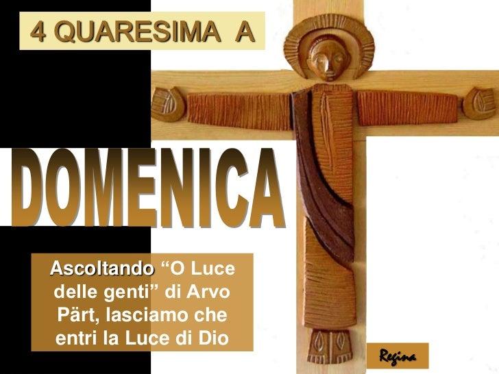 """4 QUARESIMA  A<br />DOMENICA<br />Ascoltando """"O Luce delle genti"""" di Arvo Pärt, lasciamo che entri la Luce di Dio<br />Reg..."""