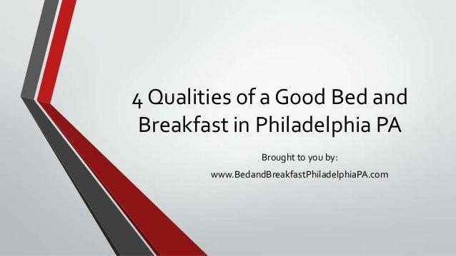 4 Qualities of a Good Bed andBreakfast in Philadelphia PABrought to you by:www.BedandBreakfastPhiladelphiaPA.com