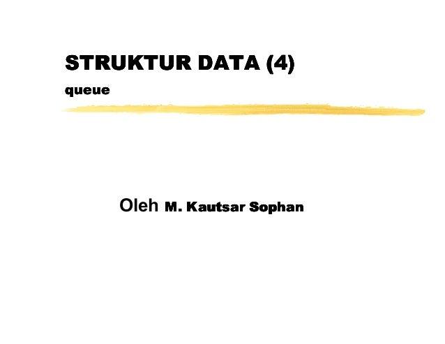 STRUKTUR DATA (4)queue        Oleh   M. Kautsar Sophan