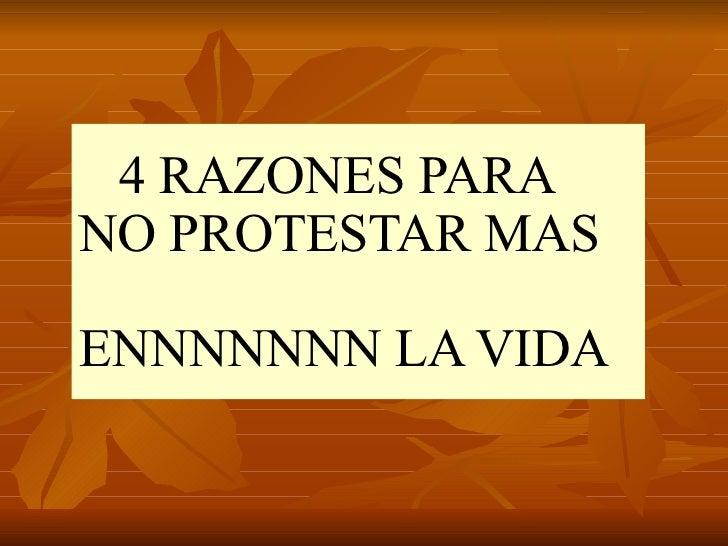 4 RAZONES PARA NO PROTESTAR MAS  ENNNNNNN LA VIDA