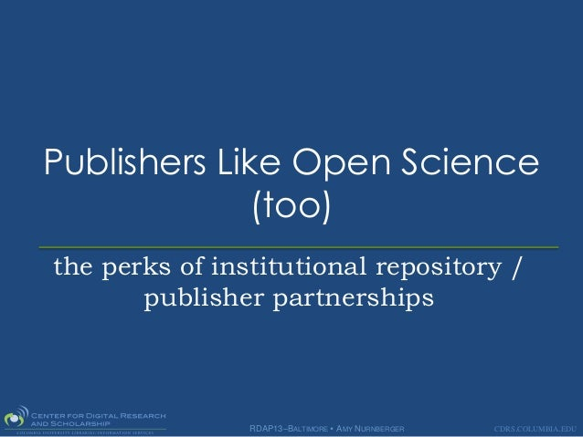 Publishers Like Open Science             (too)the perks of institutional repository /       publisher partnerships        ...