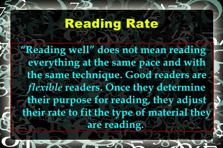 "Reading Rate "" Reading well"" does not mean reading everything at the same pace and with the same technique. Good readers a..."