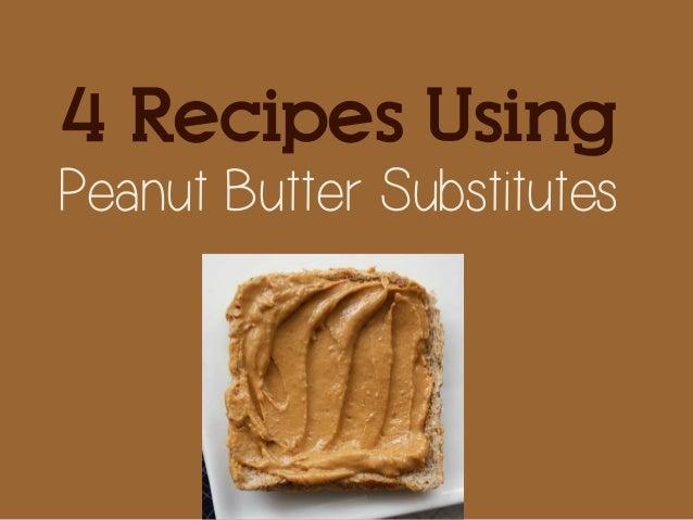 4 Recipes Using Peanut Butter Substitutes