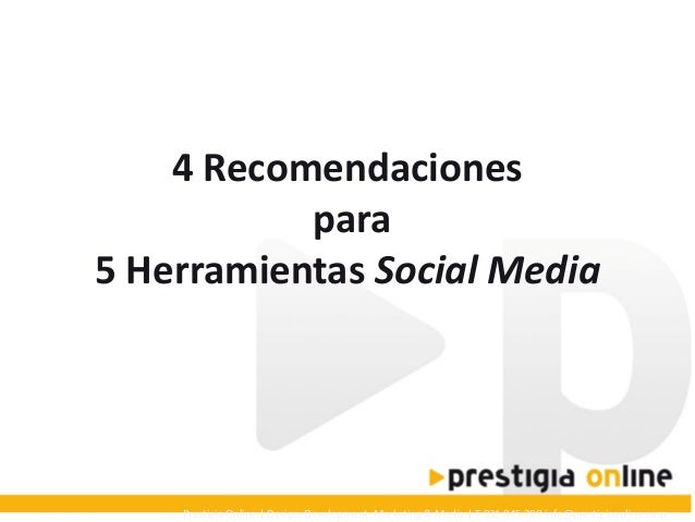 4 Recomendaciones para 5 Herramientas Social Media  Prestigia Online | Design, Development, Marketing & Media | T 931 845 ...