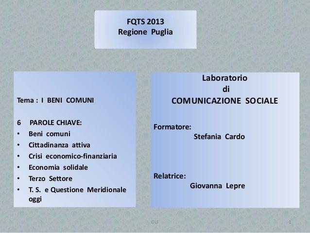 FQTS 2013 Regione Puglia  Laboratorio di COMUNICAZIONE SOCIALE  Tema : I BENI COMUNI 6 • • • • • •  PAROLE CHIAVE: Beni co...