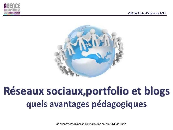 CNF de Tunis - Décembre 2011Réseaux sociaux,portfolio et blogs    quels avantages pédagogiques          Ce support est en ...