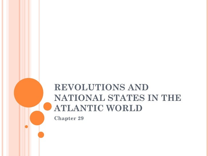 REVOLUTIONS ANDNATIONAL STATES IN THEATLANTIC WORLDChapter 29