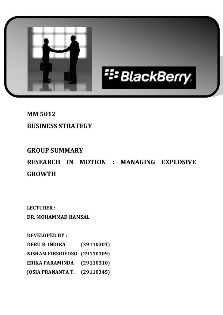 MM 5012BUSINESS STRATEGYGROUP SUMMARYRESEARCH IN MOTION : MANAGING EXPLOSIVEGROWTHLECTURER :DR. MOHAMMAD HAMSALDEVELOPED B...