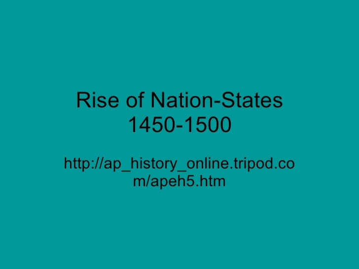Rise of Nation-States 1450-1500 http://ap_history_online.tripod.com/apeh5.htm