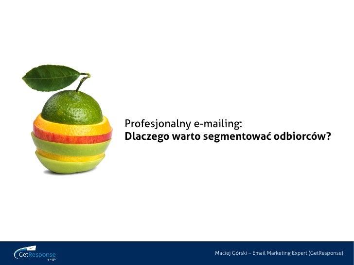 Profesjonalny e-mailing:Dlaczego warto segmentować odbiorców?                Maciej Górski – Email Marketing Expert (GetRe...