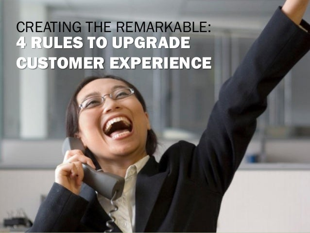 CREATING THE REMARKABLE:  4 RULES TO UPGRADE CUSTOMER EXPERIENCE