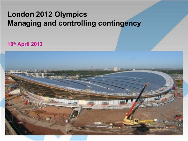 London 2012 OlympicsManaging and controlling contingency18thApril 2013