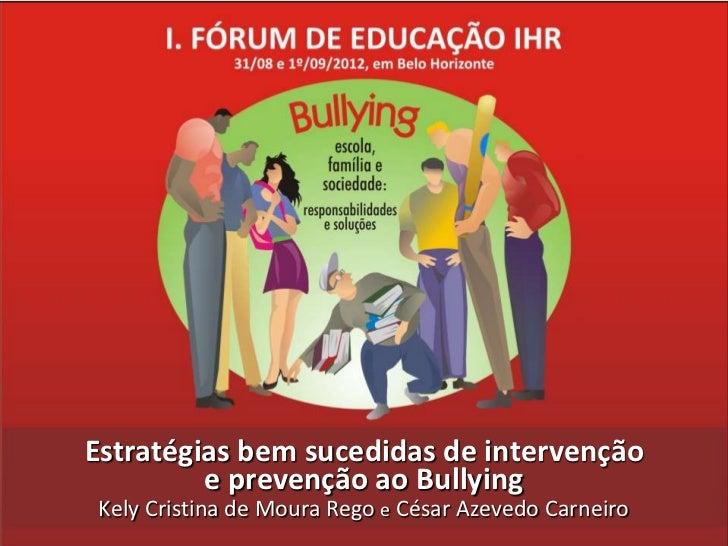 Estratégias bem sucedidas de intervenção         e prevenção ao BullyingKely Cristina de Moura Rego e César Azevedo Carneiro